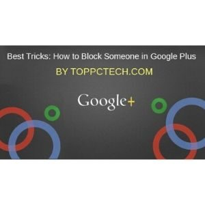 How to Block Someone in Google Plus by toppctech.com